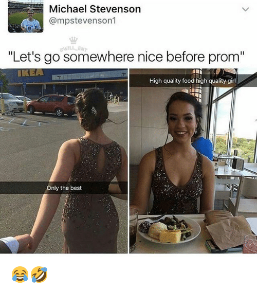 """Food, Ikea, and Memes: Michael Stevenson  @mpstevenson1  WILL EN  """"Let's go somewhere nice before prom""""  IKEA  High quality food high quality girl  Only the best 😂🤣"""