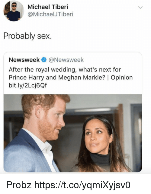 Funny, Prince, and Prince Harry: Michael Tiberi  @MichaelJTiberi  Probably sex.  Newsweek @Newsweek  After the royal wedding, what's next for  Prince Harry and Meghan Markle? | Opinion  bit.ly/2Lcj6Qf Probz https://t.co/yqmiXyjsv0