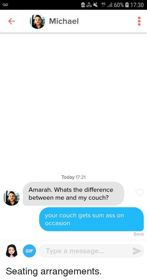 Gif, Couch, and Michael: Michael  Today 17:21  Amarah. Whats the difference  between me and my couch?  your couch gets sum ass on  occasion  Sent  GIF  Type a message.. Seating arrangements.
