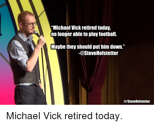 Michael Vick Retired Today No Longer Able to Play Football Maybe