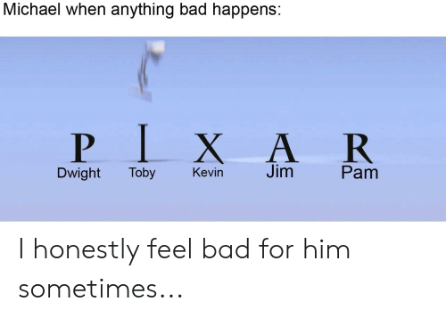 Michael When Anything Bad Happens PIXAR Dwight Toby Kevin