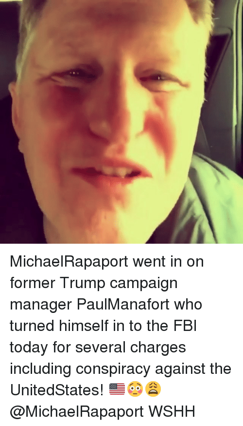 Fbi, Memes, and Wshh: MichaelRapaport went in on former Trump campaign manager PaulManafort who turned himself in to the FBI today for several charges including conspiracy against the UnitedStates! 🇺🇸😳😩 @MichaelRapaport WSHH