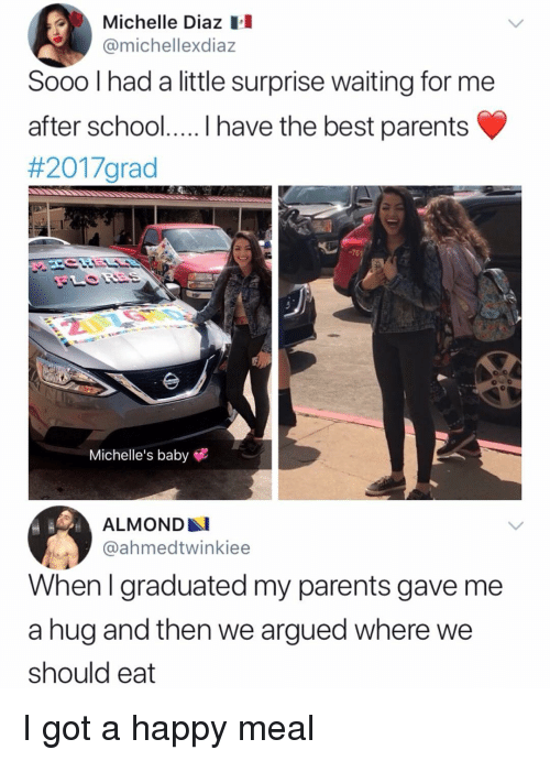 Memes, Parents, and School: Michelle Diaz l  @michellexdiaz  Sooo l had a little surprise waiting for me  after school. . have the best parents  #2017grad  -761  Michelle's baby  ALMOND  @ahmedtwinkiee  Whenl graduated my parents gave me  a hug and then we argued where we  should eat I got a happy meal