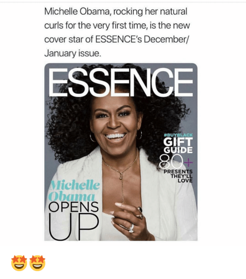 Love, Memes, and Michelle Obama: Michelle Obama, rocking her natural  curls for the very first time, is the new  cover star of ESSENCE's December/  January issue.  ESSENCE  #BUYBLACK  GIFT  GUIDE  PRESENTS  THEY'LL  LOVE  Michelle  Obam  OPENS 🤩🤩