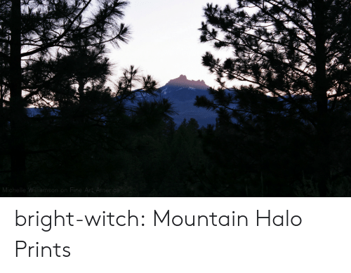 America, Halo, and Target: Michelle Williamson on Fine Art America bright-witch: Mountain Halo Prints