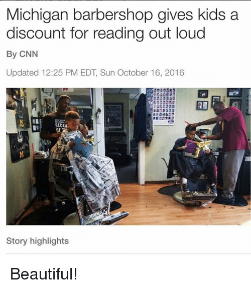 Barbershop, Beautiful, and Memes: Michigan barbershop gives kids a  discount for reading out loud  By CNN  Updated 12:25 PM EDT, Sun October 16, 2016  PED2  BECAU  Story highlights Beautiful!