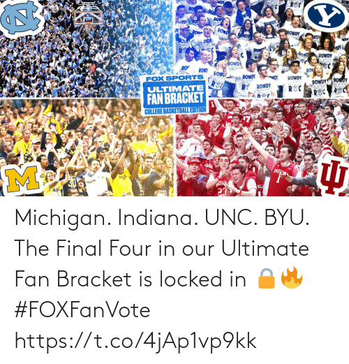 Memes, Indiana, and Michigan: Michigan. Indiana. UNC. BYU.  The Final Four in our Ultimate Fan Bracket is locked in 🔒🔥 #FOXFanVote https://t.co/4jAp1vp9kk