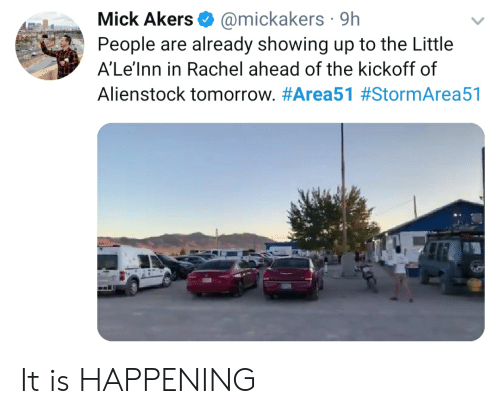 Reddit, Tomorrow, and Happening: @mickakers 9h  People are already showing up to the Little  Mick Akers  A'Le'Inn in Rachel ahead of the kickoff of  Alienstock tomorrow. It is HAPPENING