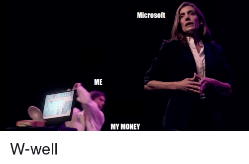 microsoft me my money microsoft meme on