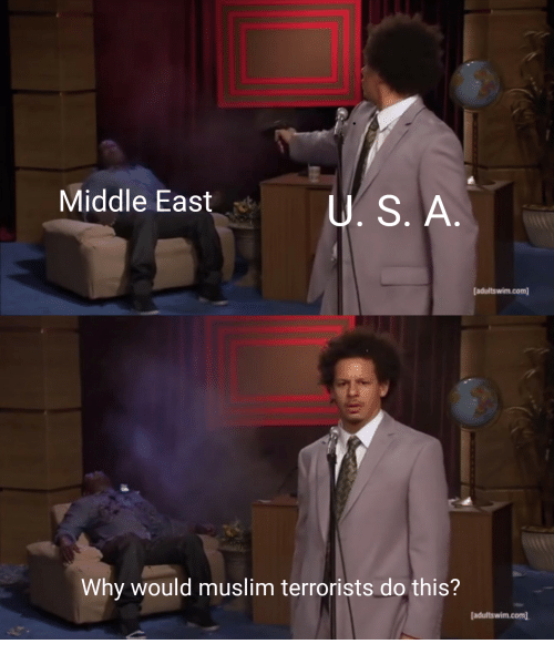 Muslim, Com, and Middle East: Middle East  U, S. A  adultswim.com)  Why would muslim terrorists do this?  adultswim.com]