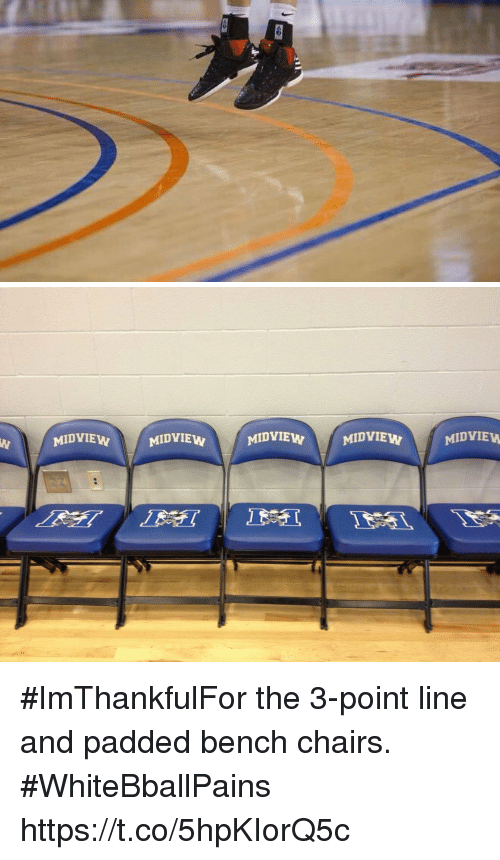 Basketball, White People, and Bench: MIDVIEM  MIDVIEWMIDVIMIDVIE  MIDVIE #ImThankfulFor the 3-point line and padded bench chairs. #WhiteBballPains https://t.co/5hpKIorQ5c