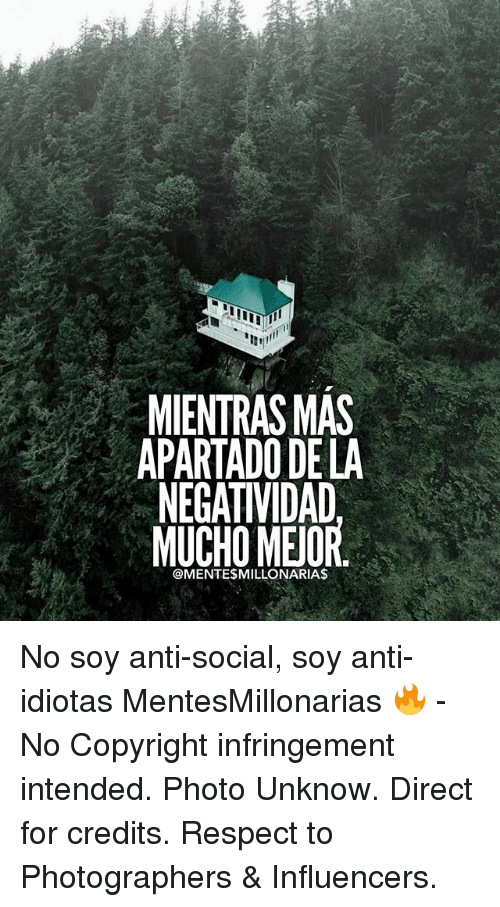 Memes, Respect, and Anti: MIENTRAS MAS  APARTADO DE LA  NEGATIVIDAD  MUCHOMEOR No soy anti-social, soy anti-idiotas MentesMillonarias 🔥 - No Copyright infringement intended. Photo Unknow. Direct for credits. Respect to Photographers & Influencers.