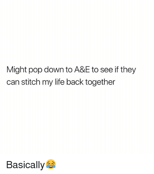 Life, Pop, and British: Might pop down to A&E to see if they  can stitch my life back together Basically😂