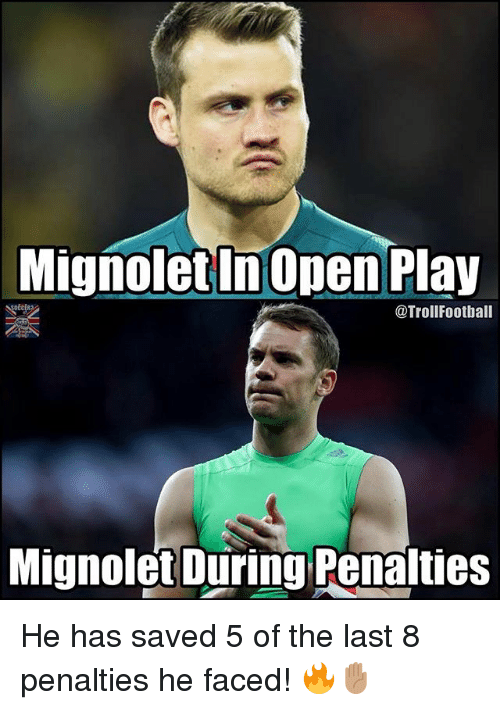 Memes, 🤖, and Play: MignoletIn Open Play  @TrollFootball  Mignolet During Penalties He has saved 5 of the last 8 penalties he faced! 🔥✋🏽
