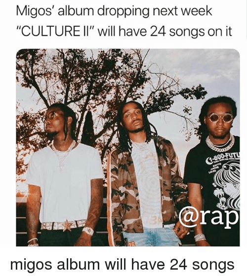"Memes, Migos, and Rap: Migos' album dropping next week  CULTURE lI"" will have 24 songs on it  @rap migos album will have 24 songs"