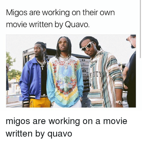 Memes, Migos, and Quavo: Migos are working on their own  movie written by Quavo.  ITY migos are working on a movie written by quavo