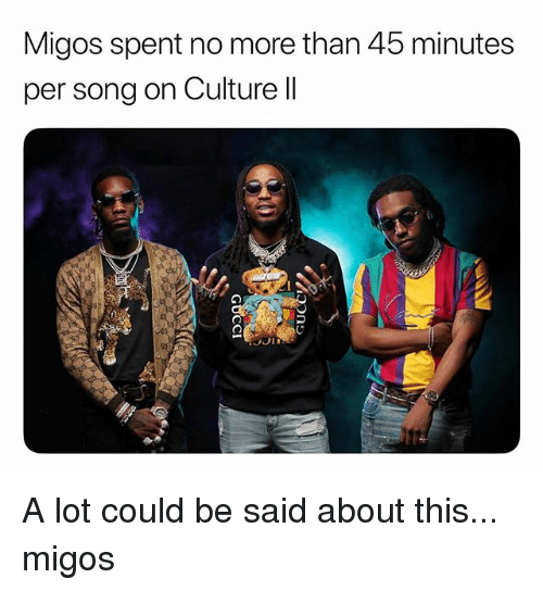 Memes, Migos, and 🤖: Migos spent no more than 45 minutes  per song on Culture ll  0a A lot could be said about this... migos