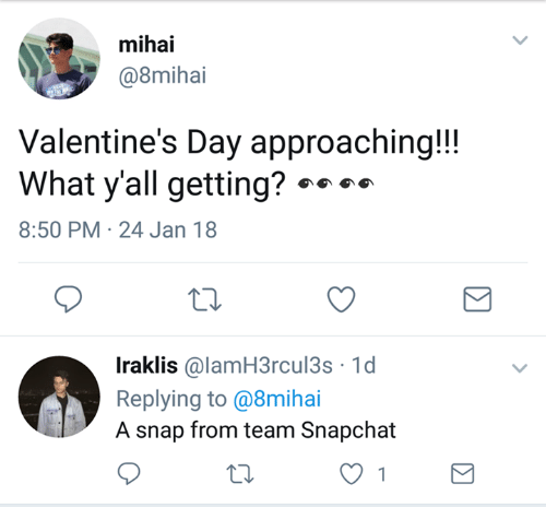 Memes, Snapchat, and Valentine's Day: mihai  @8mihai  Valentine's Day approaching!!  What yall getting?  8:50 PM-24 Jan 18  Iraklis @lamH3rcul3s 1d  Replying to @8mihai  A snap from team Snapchat