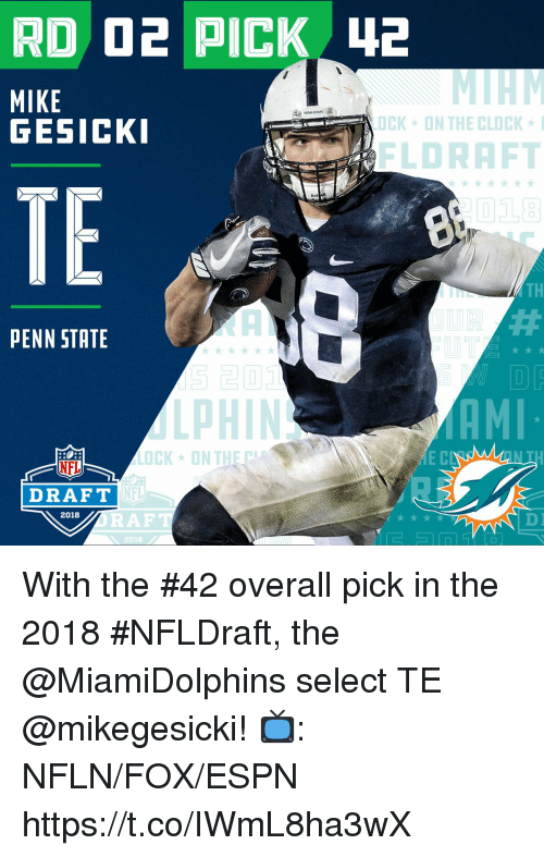 Clock, Espn, and Memes: MIKE  GESICKI  PENN STATE  OCK  ON THE CLOCK-  LDRAFT  TE  Rid  TH  PENN STATE  LOCK-ON THE  E D  NFL  DRAFT  NFL  2018  DI  2018 With the #42 overall pick in the 2018 #NFLDraft, the @MiamiDolphins select TE @mikegesicki!  📺: NFLN/FOX/ESPN https://t.co/IWmL8ha3wX