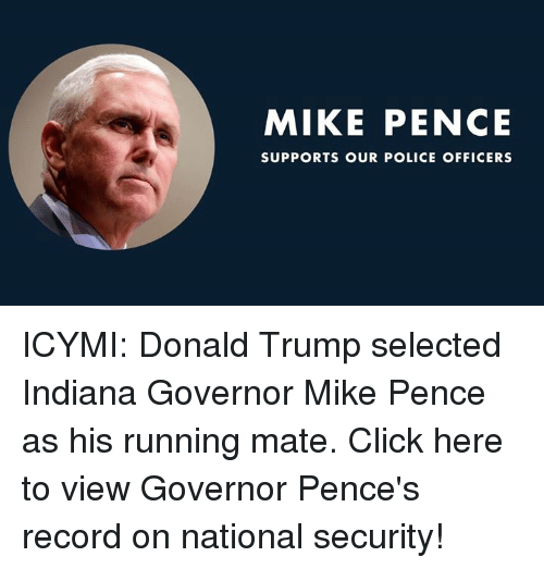 Click, Donald Trump, and Police: MIKE PENCE  SUPPORTS OUR POLICE OFFICERS ICYMI: Donald Trump selected Indiana Governor Mike Pence as his running mate. Click here to view Governor Pence's record on national security!