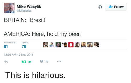 mike wasylik mikewas britain brexit america here hold my beer 6267725 ✅ 25 best memes about here hold my beer here hold my beer memes