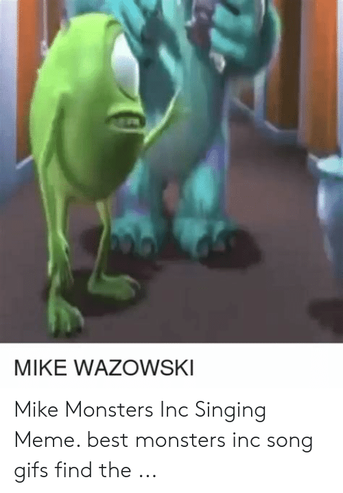 Mike Wazowski Mike Monsters Inc Singing Meme Best Monsters Inc Song Gifs Find The Meme On Me Me