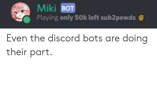 Miki BOT Playing Only 50k Left Sub2pewds Bof Even the