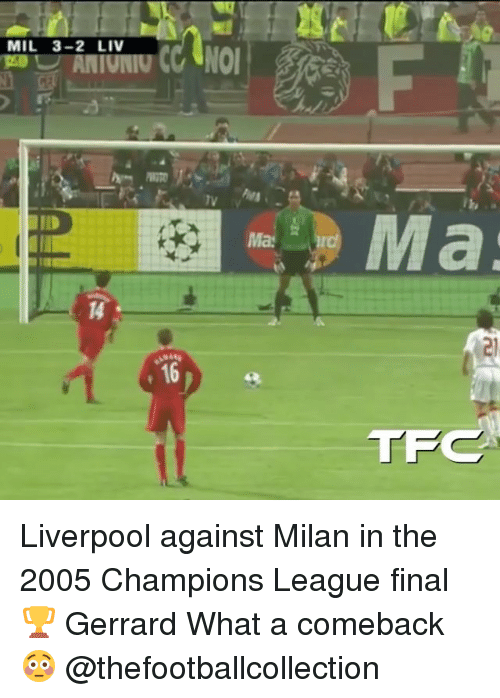 Memes, Liverpool F.C., and Champions League: MIL 3-2 LIV  2  Ma  14  16  TF Liverpool against Milan in the 2005 Champions League final 🏆 Gerrard What a comeback 😳 @thefootballcollection