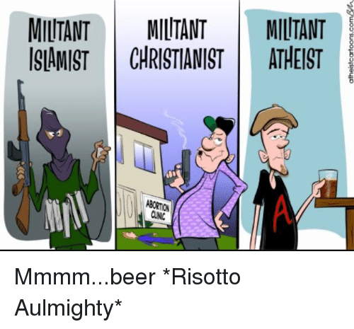 militant militant militant islamist christianist atheist mmmm beer risotto aulmighty 4560185 ✅ 25 best memes about god isnt real god isnt real memes