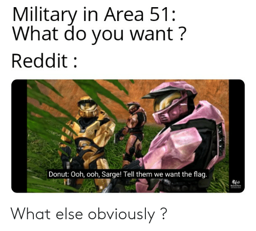 Military in Area 51 What Do You Want? Reddit Donut Ooh Ooh Sarge
