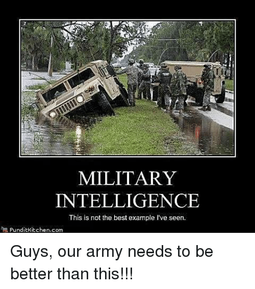 MILITARY INTELLIGENCE This Is Not The Best Example I've