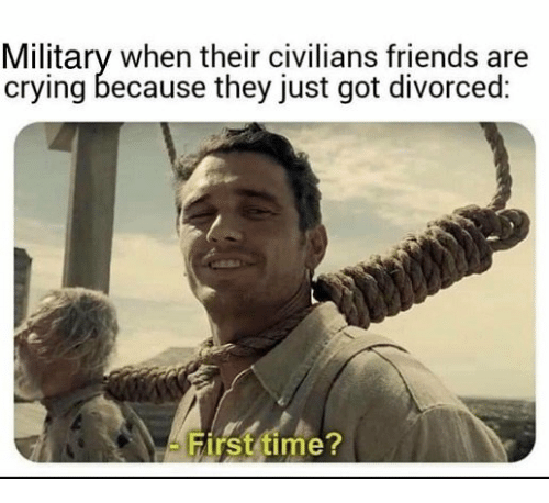 Crying, Friends, and Time: Military when their civilians friends are  crying because they just got divorced:  Hirst time
