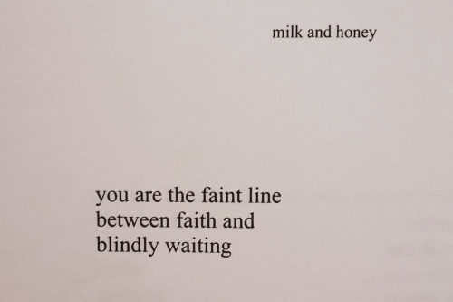 Faith, Waiting..., and Honey: milk and honey  you are the faint line  between faith and  blindly waiting
