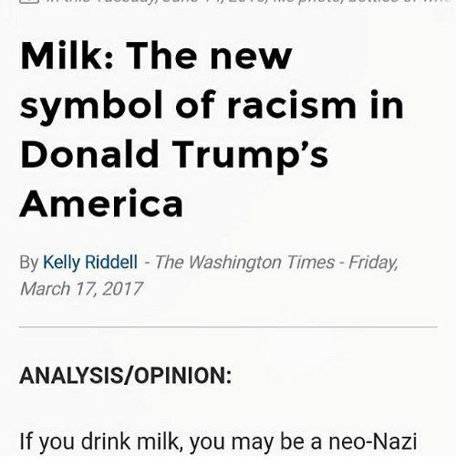 Milk The New Symbol Of Racism In Donald Trumps America By Kelly