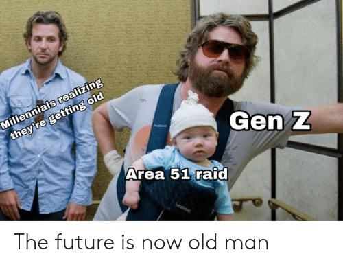 Future, Old Man, and Reddit: Millennials realizing  they're getting old  Tsta  Gen Z  Area 51raid The future is now old man