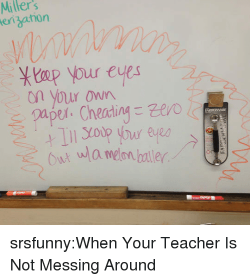 Teacher, Tumblr, and Blog: Miller's  eiahon  Ytap your eves  on your own  ARBERWARE  Our wla melon baller srsfunny:When Your Teacher Is Not Messing Around