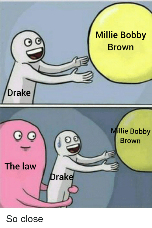 Drake, Dank Memes, and Bobby Brown: Millie Bobby  Brown  Drake  illie Bobby  Brown  The law  rak
