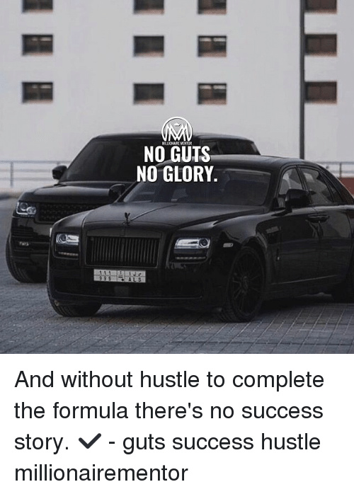 Memes, Success, and 🤖: MILLIONAIKE MONTOR  NO GUTS  NO GLORY And without hustle to complete the formula there's no success story. ✔️ - guts success hustle millionairementor