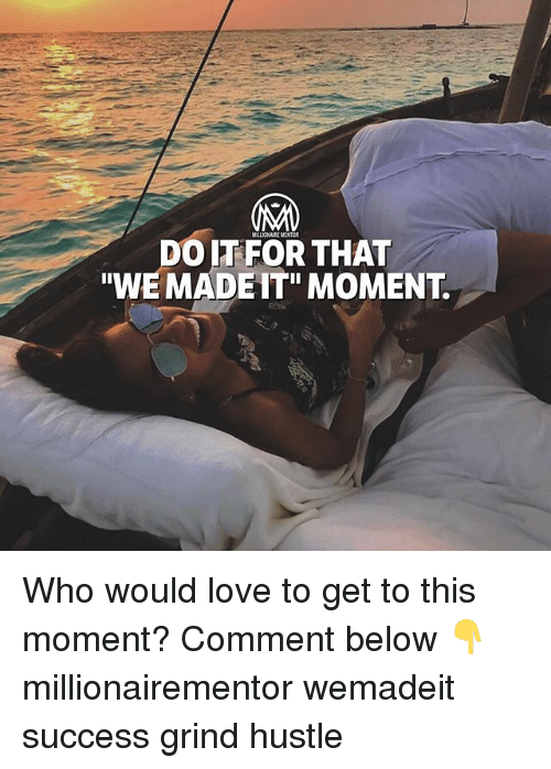 "Love, Memes, and Success: MILLIONAIRE MENTOR  DO IT FOR THAT  ""WE MADEIT"" MOMENT. Who would love to get to this moment? Comment below 👇 millionairementor wemadeit success grind hustle"