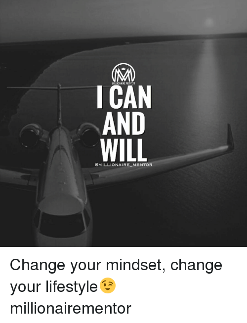 Millionaire Mentor I And Will Change Your Mindset Change Your Lifestyle Millionairementor Meme On Me Me