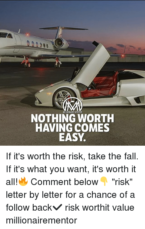"Fall, Memes, and The Fall: MILLIONAIRE MENTOR  NOTHING WORTH  HAVING COMES  EASY If it's worth the risk, take the fall. If it's what you want, it's worth it all!🔥 Comment below👇 ""risk"" letter by letter for a chance of a follow back✔️ risk worthit value millionairementor"