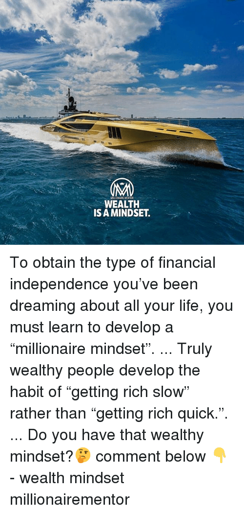 "Life, Memes, and Been: MILLIONAIRE MENTOR  WEALTH  IS A MINDSET To obtain the type of financial independence you've been dreaming about all your life, you must learn to develop a ""millionaire mindset"". ... Truly wealthy people develop the habit of ""getting rich slow"" rather than ""getting rich quick."". ... Do you have that wealthy mindset?🤔 comment below 👇 - wealth mindset millionairementor"
