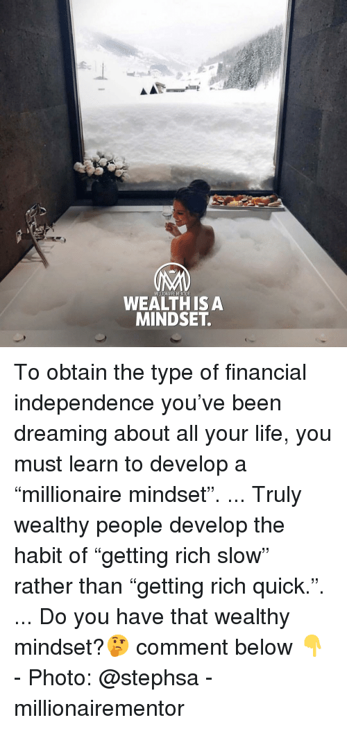 "Life, Memes, and Been: MILLIONAIRE MENTOR  WEALTH ISA  MINDSET To obtain the type of financial independence you've been dreaming about all your life, you must learn to develop a ""millionaire mindset"". ... Truly wealthy people develop the habit of ""getting rich slow"" rather than ""getting rich quick."". ... Do you have that wealthy mindset?🤔 comment below 👇 - Photo: @stephsa - millionairementor"
