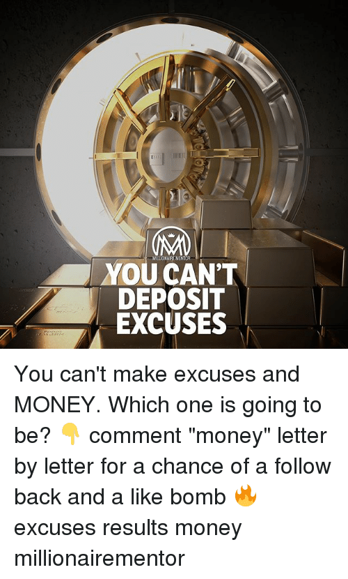 "Memes, Money, and Back: MILLIONAIRE MENTOR  YOU CAN'T  DEPOSIT  EXCUSES You can't make excuses and MONEY. Which one is going to be? 👇 comment ""money"" letter by letter for a chance of a follow back and a like bomb 🔥 excuses results money millionairementor"