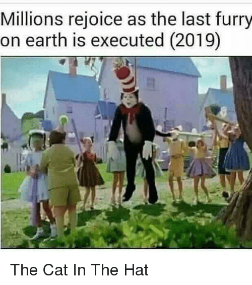 Millions Rejoice As The Last Furry On Earth Is Executed 2019 Earth