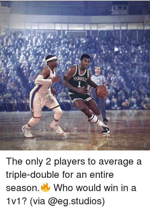 Memes, 🤖, and Who: MILWAUK  TUD The only 2 players to average a triple-double for an entire season.🔥 Who would win in a 1v1? (via @eg.studios)
