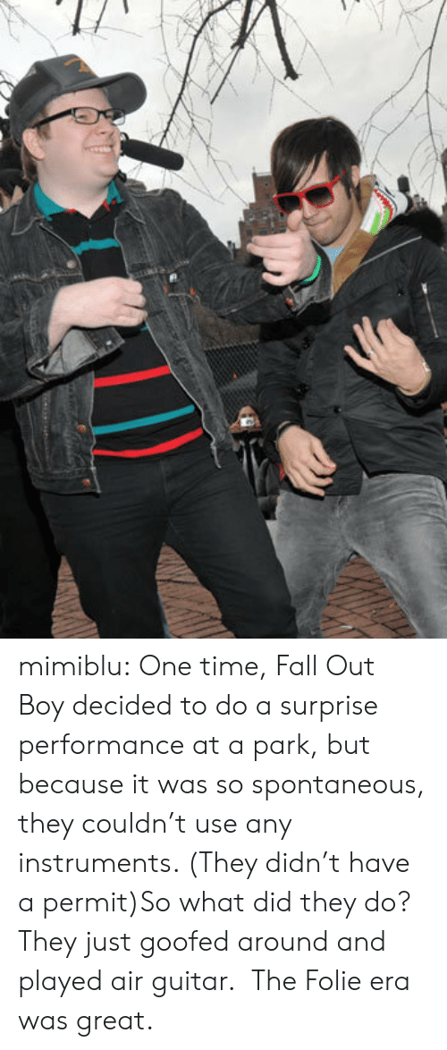 Fall, Tumblr, and Blog: mimiblu:  One time, Fall Out Boy decided to do a surprise performance at a park, but because it was so spontaneous, they couldn't use any instruments. (They didn't have a permit)So what did they do? They just goofed around and played air guitar. The Folie era was great.
