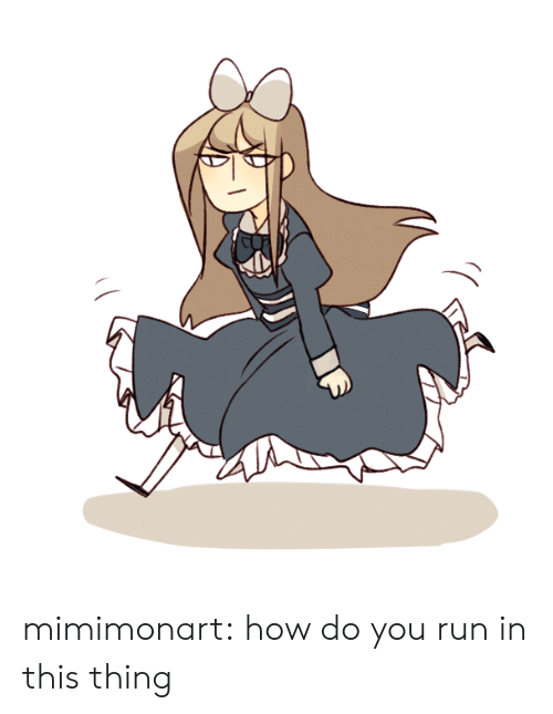 Run, Target, and Tumblr: mimimonart:  how do you run in this thing