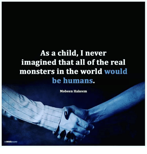 Memes, Being Human, and 🤖: MIN  As a child, I never  imagined that all of the real  monsters in the world would  be humans.  Mobeen Hakeem