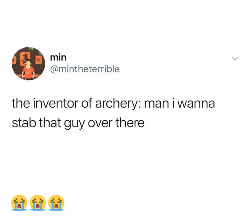 Dank Memes, Archery, and Man: min  @mintheterrible  the inventor of archery: man i wanna  stab that guy over there 😭😭😭